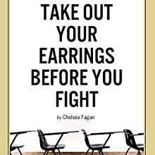 Take Out Your Earrings Before You Fight: (And Other Things I Learned in Public School) (       UNABRIDGED) by Chelsea Fagan Narrated by Elisabeth Rodgers