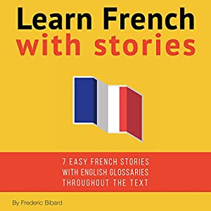 Learn French with Stories: 7 Short Stories for Beginner and Intermediate Students Hörbuch von Frédéric Bibard Gesprochen von: Frédéric Bibard, Adam McVay