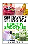 365 Days of Delicious & Healthy Smoothies: 365 Smoothie Recipes To Last You For A Year Ms. Jennifer Y. Lee