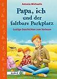 Papa, ich und der faltbare Parkplatz: Lustige Geschichten zum Vorlesen