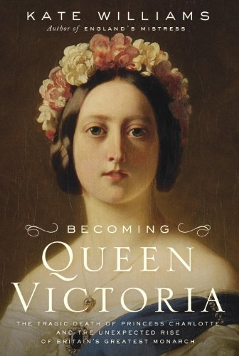 Ebook Free Becoming Queen Victoria: The Tragic Death of Princess Charlotte and the Unexpected Rise of Britain's Greatest Monarch by Ballantine Books