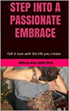 img - for STEP INTO A PASSIONATE EMBRACE: -fall in love with the life you create-   book / textbook / text book