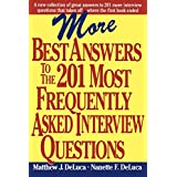More Best Answers to the 201 Most Frequently Asked Interview Questions ~ Matthew J. DeLuca