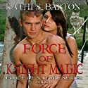 Force of Knight Magic: Force of Nature Series, Volume 3 Audiobook by Kathi S. Barton Narrated by Liona Gem