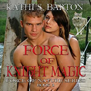Force of Knight Magic: Force of Nature Series, Volume 3 | [Kathi S. Barton]