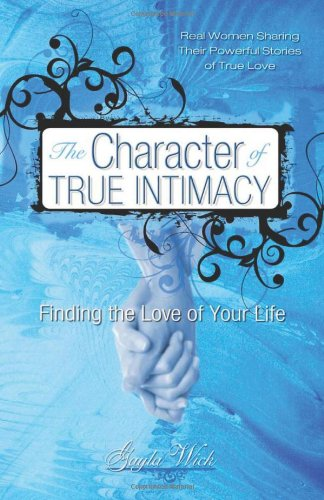 The Character of TRUE INTIMACY - Finding the Love of Your Life, Gayla Wick