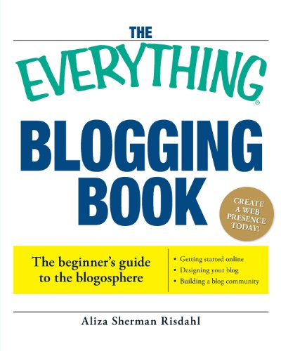 The Everything Blogging Book: Publish Your Ideas, Get Feedback, And Create Your Own Worldwide Network (Everything (Reference))