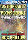 img - for Unthinkable & Incomprehensible: Mind-Expanding Novellas from the Golden Age of the Pulps [The Rog Phillis Collection] book / textbook / text book
