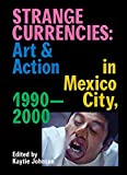 img - for Strange Currencies: Art & Action in Mexico City: 1990-2000 book / textbook / text book