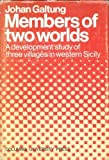 Members of Two Worlds; A Development Study of Three Villages in Western Sicily. (0231034180) by Galtung, Johan