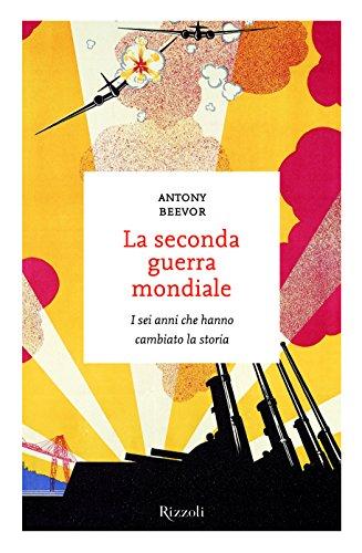 Antony Beevor - La seconda guerra mondiale: I sei anni che hanno cambiato la storia (I sestanti) (Italian Edition)