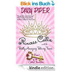 Princess Callie and the Totally Amazing Talking Tiara (The Callie Chronicles Book 1) (English Edition)