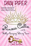 Princess Callie and the Totally Amazing Talking Tiara (The Callie Chronicles Book 1)