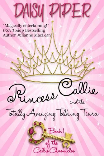 Princess Callie and the Totally Amazing Talking Tiara (Callie Chronicles)