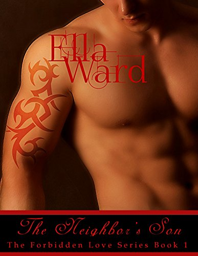 The Neighbor's Son (The Forbidden Love Series Book 1) by Ella Ward