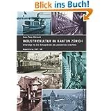 Industriekultur im Kanton Zürich: Unterwegs zu 222 Schauplätzen des produktiven Schaffens