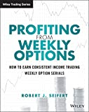 Profiting from Weekly Options: How to Earn Consistent Income Trading Weekly Option Serials (Wiley Trading)