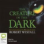 The Creature in the Dark | Robert Westall