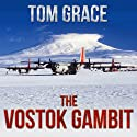 The Vostok Gambit Audiobook by Tom Grace Narrated by Bud Hedinger