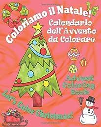 Coloriamo il Natale! - Let's Color Christmas!: Calendario dell'Avvento da Colorare - Advent Coloring Book (Italian Edition)