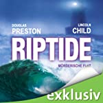 Riptide: Mörderische Flut | Douglas Preston,Lincoln Child