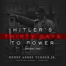 Hitler's Thirty Days to Power: January 1933 | Livre audio Auteur(s) : Henry Ashby Turner Jr. Narrateur(s) : Paul Boehmer