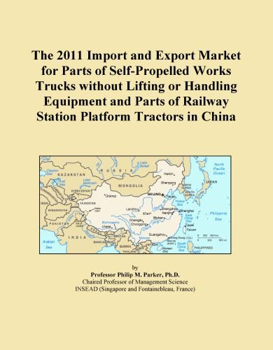 The 2011 Import and Export Market for Parts of Self-Propelled Works Trucks without Lifting or Handling Equipment and Parts of Railway Station Platform Tractors in China
