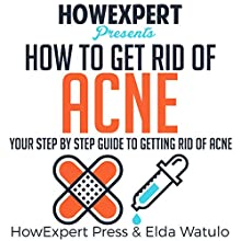 How to Get Rid of Acne: Your Step by Step Guide to Getting Rid of Acne Audiobook by  HowExpert Press, Elda Watulo Narrated by Marenn Davis
