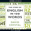 The Story of English in 100 Words (       UNABRIDGED) by David Crystal Narrated by David Crystal