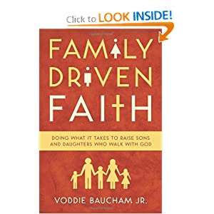 Family Driven Faith (Paperback Edition with Study Questions): Doing What It Takes to Raise Sons and Daughters Who Walk with God