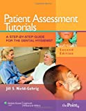 img - for Patient Assessment Tutorials: A Step-By-Step Guide for the Dental Hygienist book / textbook / text book