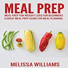 Meal Prep: Meal Prep for Weight Loss for Beginners Audiobook by Melissa Williams Narrated by Sarah Kate