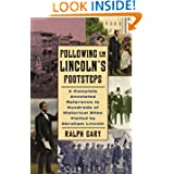 Following in Lincoln's Footsteps: A Complete Annotated Reference to Hundreds of Historical Sites Visited by Abraham...