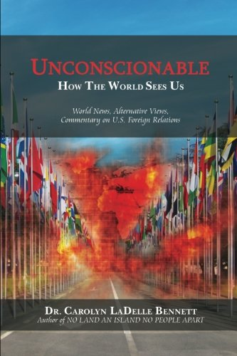 UNCONSCIONABLE:: How The World Sees Us: World News, Alternative Views, Commentary on U.S. Foreign Relations