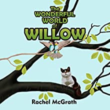 The Wonderful World of Willow (Willow and CocoPops Book 1) (       UNABRIDGED) by Rachel McGrath Narrated by Saethon Williams
