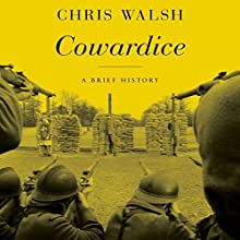 Cowardice: A Brief History (       UNABRIDGED) by Chris Walsh Narrated by Jonathan Yen