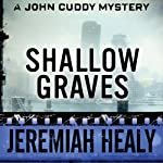 Shallow Graves: The John Cuddy Mysteries (       UNABRIDGED) by Jeremiah Healy Narrated by Andy Caploe