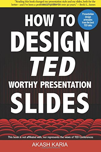 How to Design TED-Worthy Presentation Slides (Black & White Edition): Presentation Design Principles from the Best TED Talks