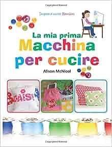 La ma prima Macchina Per Cucire - Impara a Cucire: Bambini