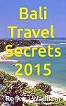 Bali Travel Secrets 2015 (English Edi...