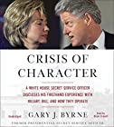 Crisis of Character: A White House Secret Service Officer Discloses His Firsthand Experience with Hillary, Bill, and How They Operate Audiobook by Gary J. Byrne Narrated by Brian Troxell