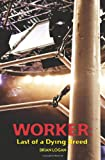 img - for Worker: Last of a Dying Breed book / textbook / text book