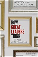 How Great Leaders Think: The Art of Reframing Front Cover
