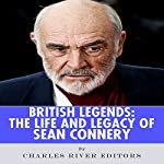British Legends: The Life and Legacy of Sean Connery |  Charles River Editors