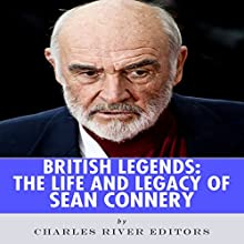 British Legends: The Life and Legacy of Sean Connery (       UNABRIDGED) by Charles River Editors Narrated by John McBride
