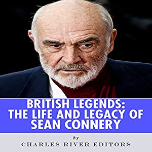 British Legends: The Life and Legacy of Sean Connery Audiobook