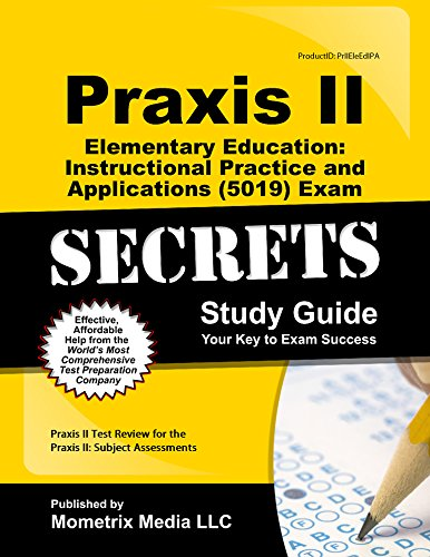 Praxis II Elementary Education: Instructional Practice and Applications (5015) Exam Secrets: Praxis II Test Review for the Praxis II: Subject Assessme (Mometrix Secrets Study Guides)