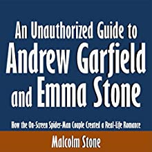 An Unauthorized Guide to Andrew Garfield and Emma Stone: How the On-Screen Spider-Man Couple Created a Real-Life Romance (       UNABRIDGED) by Malcolm Stone Narrated by Tom McElroy