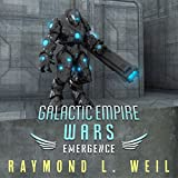 Galactic Empire Wars: Emergence: The Galactic Empire Wars, Book 2
