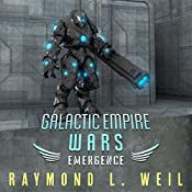 Galactic Empire Wars: Emergence: The Galactic Empire Wars, Book 2 | [Raymond L. Weil]